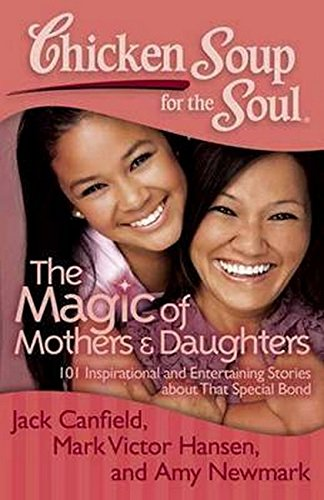 Download Chicken Soup for the Soul: The Magic of Mothers & Daughters 1935096818