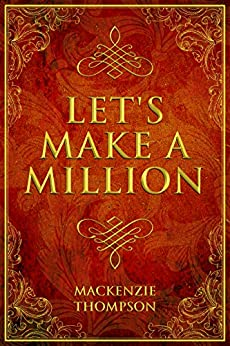 Let's Make A Million: Complete A-Z Walk-Through To Making Money Online (makeamillion) by [Thompson, Mackenzie]