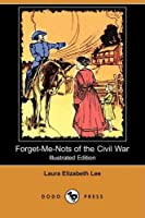 Forget-me-nots of the Civil War: A Romance, Containing Reminiscences and Original Letters of Two Confederate Soldiers