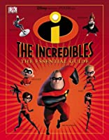 """The """"Incredibles"""": The Essential Guide"""
