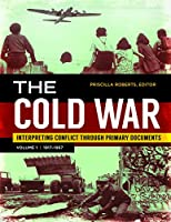 The Cold War: Interpreting Conflict Through Primary Documents