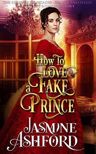 Download How To Love A Fake Prince (The Regency Renegades - Beauty and Titles) (A Regency Romance Story) (English Edition) B07CBJK8QZ