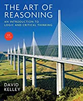 The Art of Reasoning: An Introduction to Logic and Critical Thinking