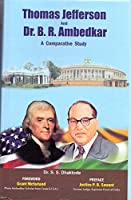 Thomas Jefferson And Dr.B.R.Ambedkar : A Comparative Study [Hardcover]
