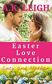 Easter Love Connection: A cozy, clean, sweet, contemporary, small town, Easter romance that will warm your heart: Book 1 in the Easter in Hallston series by [Leigh, A.K.]
