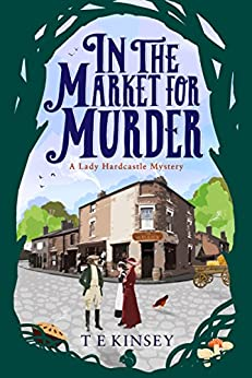 In the Market for Murder (A Lady Hardcastle Mystery Book 2) by [Kinsey, T E]