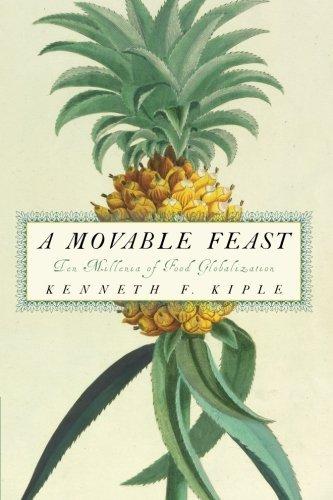 A Movable Feast: Ten Millennia of Food Globalization by Kenneth F. Kiple(2013-08-12)