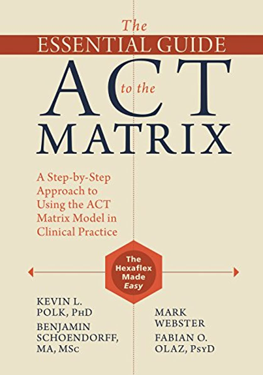 クレタ一元化する突っ込むThe Essential Guide to the ACT Matrix: A Step-by-Step Approach to Using the ACT Matrix Model in Clinical Practice