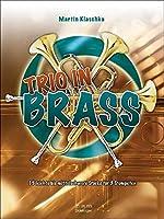 Trio in Brass: 15 Leichte bis mittelschwere Stuecke fuer 3 Trompeten