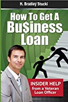 How to Get a Business Loan: Insider Help from a Veteran Loan Officer