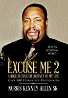 Excuse Me 2: A Roller Coaster Journey of My Life Over 500 Stories and Photographs