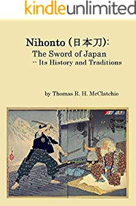 Nihonto (日本刀):  The Sword of Japan: -- Its History and Traditions (English Edition)