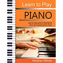 Learn to Play Piano: step by step guide to playing the piano and reading piano music