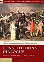 Constitutional Dialogue: Rights, Democracy, Institutions (Cambridge Studies in Constitutional Law)