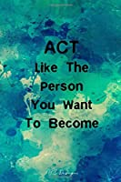 ACT Like The Person You Want To Become: Inspirational Quotes Blank Lined Notebook Journal Diary Pocket Size To Write in for Adult Blue and Green Watercolor Matte Cover Sizes 6 X 9 Inches 15.24 X 22.86 Centimetre 101 Pages