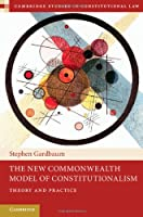 The New Commonwealth Model of Constitutionalism: Theory and Practice (Cambridge Studies in Constitutional Law)