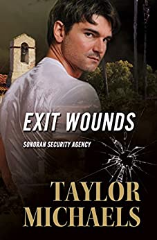 Exit Wounds (Sonoran Security Agency Book 3) by [Michaels, Taylor]
