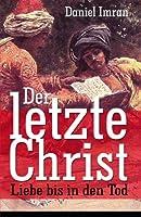 Der Letzte Christ - Liebe Bis in Den Tod: Historischer Roman