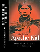 The Court Martial of Apache Kid: Based on the Original Trial Transcript