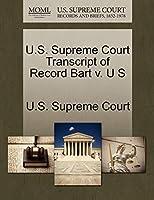 U.S. Supreme Court Transcript of Record Bart V. U S