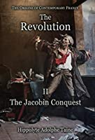 The Revolution - II: The Jacobin Conquest (Origins of Contemporary France)