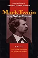 Mark Twain at the Buffalo Express: Articles and Sketches by America's Favorite Humorist