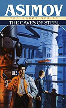 The Caves of Steel (The Robot Series Book 1) by [Asimov, Isaac]