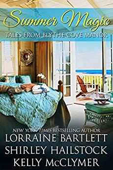 Summer Magic (Tales of Blythe Cove Manor Book 1) by [Bartlett, Lorraine, Hailstock, Shirley, McClymer, Kelly]