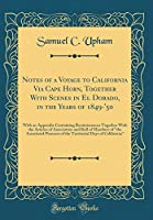 Notes of a Voyage to California Via Cape Horn, Together with Scenes in El Dorado, in the Years of 1849-'50: With an Appendix Containing Reminiscences Together with the Articles of Association and Roll of Members of the Associated Pioneers of the Territor