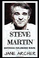 Steve Martin Success Coloring Book: An American Actor, Comedian, Writer, Filmmaker, and Musician. (Steve Martin Success Coloring Books)