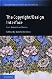The Copyright/Design Interface: Past, Present and Future (Cambridge Intellectual Property and Information Law)