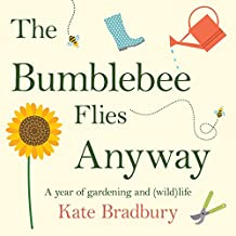 The Bumblebee Flies Anyway: A Year of Gardening and (Wild)Life