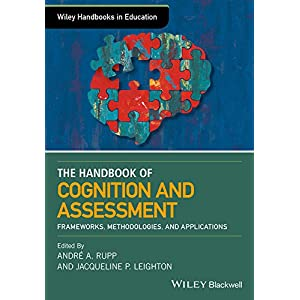 The Wiley Handbook of Cognition and Assessment: Frameworks, Methodologies, and Applications (Wiley Handbooks in Education)