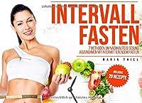 Intervallfasten - 7 Methoden um nachhaltig & gesund abzunehmen mit intermittierendem Fasten inkl. 20 leckere Rezepte