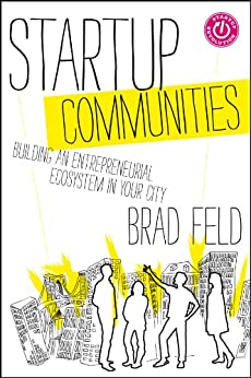 [Feld, Brad]のStartup Communities: Building an Entrepreneurial Ecosystem in Your City
