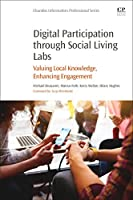 Digital Participation through Social Living Labs: Valuing Local Knowledge, Enhancing Engagement (Chandos Information Professional Series)