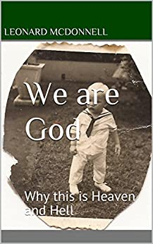 We are God: Why this is Heaven and Hell by [McDonnell, Leonard]