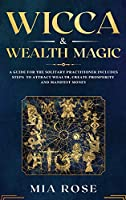Wicca & Wealth Magic: A Guide for the Solitary Practitioner includes Steps to Attract Wealth, Create Prosperity and Manifest Money