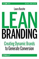 Lean Branding: Creating Dynamic Brands to Generate Conversion (Lean (O'Reilly))