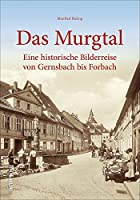 Das Murgtal: Eine historische Bilderreise von Gernsbach bis Forbach