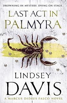 Last Act In Palmyra: (Falco 6) by [Davis, Lindsey]