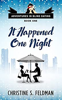 It Happened One Night: (Adventures in Blind Dating Book One) by [Feldman, Christine S.]