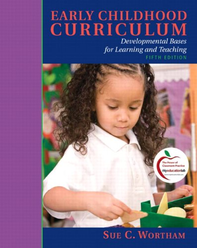 Download Early Childhood Curriculum: Developmental Bases for Learning and Teaching 0137152337