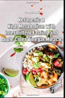 Ketogenic & High Metabolism with Intermittent Fasting and Apple Cider Vinegar Miracle