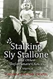 Stalking Sly Stallone and Other Unfortunate Choices: A Memoir