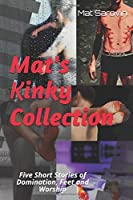 Mat's Kinky Collection (Gay Erotica | Short Stories): Five Short Stories of Domination, Feet and Worship