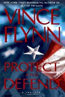Protect and Defend: A Thriller (A Mitch Rapp Novel)
