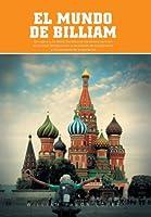 El mundo de Billiam: Un Viaje La Ex Union Sovietica Se Transforma Tambien En Un Viaje Fantastico Por La Revolucion De La Conciencia Y La Conciencia De La Revolucion