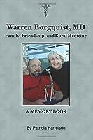 Warren Borgquist, MD: Family, Friendship, and Rural Medicine