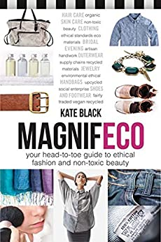 Magnifeco: Your Head-to-Toe Guide to Ethical Fashion and Non-toxic Beauty by [Black, Kate]